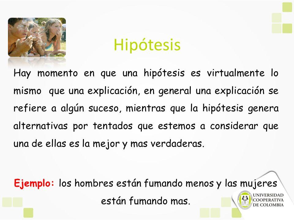 Hipótesis Hay momento en que una hipótesis es virtualmente lo mismo que una explicación, en general una explicación se refiere a algún suceso, mientra