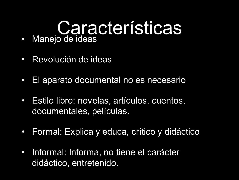 Características Manejo de ideas Revolución de ideas El aparato documental no es necesario Estilo libre: novelas, artículos, cuentos, documentales, pel