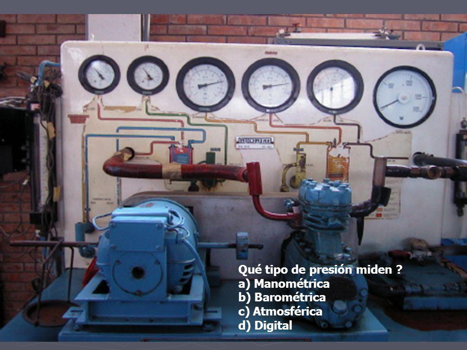 Qué tipo de presión miden ? a) Manométrica b) Barométrica c) Atmosférica d) Digital