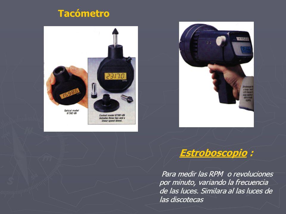 Tacómetro Estroboscopio : Para medir las RPM o revoluciones por minuto, variando la frecuencia de las luces. Similara al las luces de las discotecas