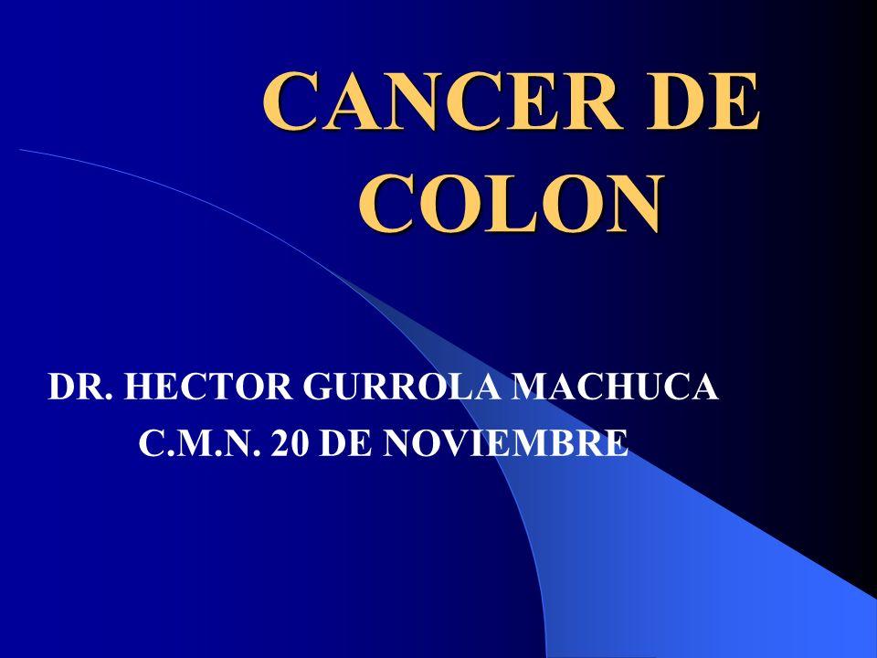 CANCER DE COLON DR. HECTOR GURROLA MACHUCA C.M.N. 20 DE NOVIEMBRE