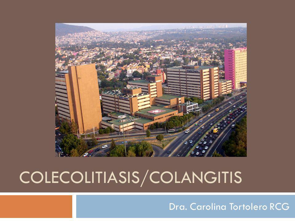 COLECOLITIASIS/COLANGITIS Dra. Carolina Tortolero RCG