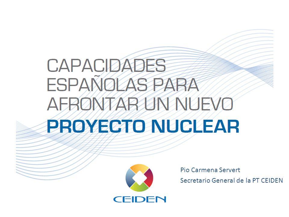 CAPACIDADES NUCLEARES DE LA INDUSTRIA ESPAÑOLA11 Pio Carmena Servert Secretario General de la PT CEIDEN