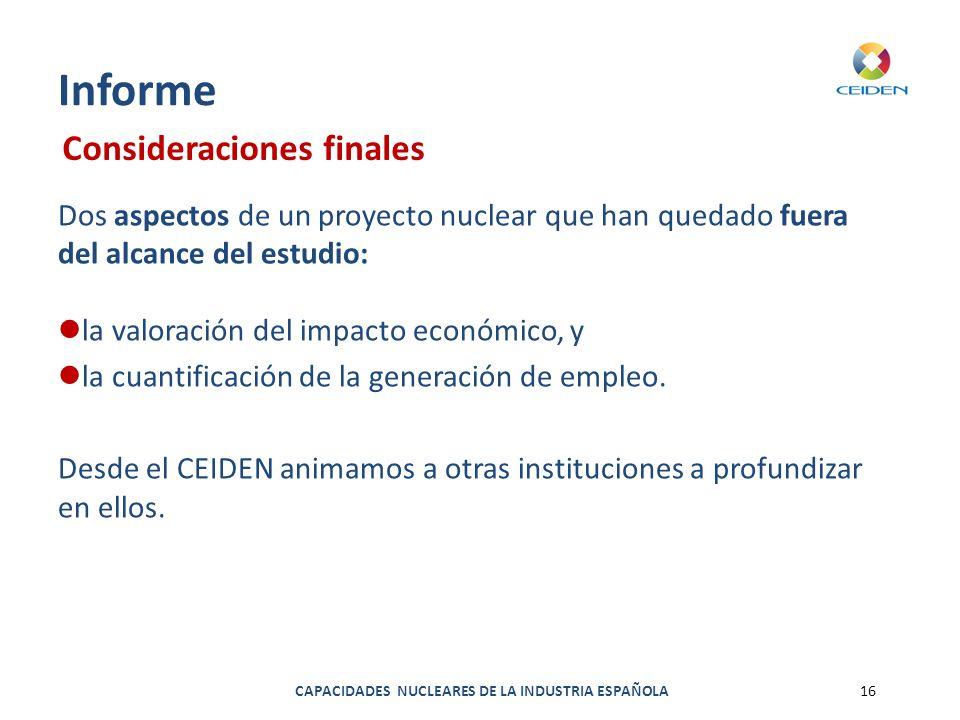 CAPACIDADES NUCLEARES DE LA INDUSTRIA ESPAÑOLA16 Informe Dos aspectos de un proyecto nuclear que han quedado fuera del alcance del estudio: la valorac