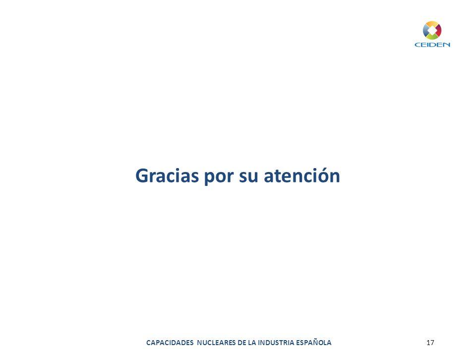 CAPACIDADES NUCLEARES DE LA INDUSTRIA ESPAÑOLA17 Gracias por su atención