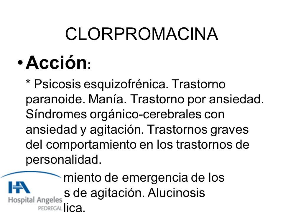 CLORPROMACINA Acción : * Psicosis esquizofrénica.Trastorno paranoide.