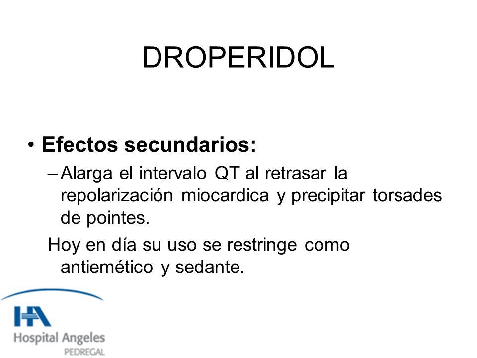 DROPERIDOL Efectos secundarios: –Alarga el intervalo QT al retrasar la repolarización miocardica y precipitar torsades de pointes.