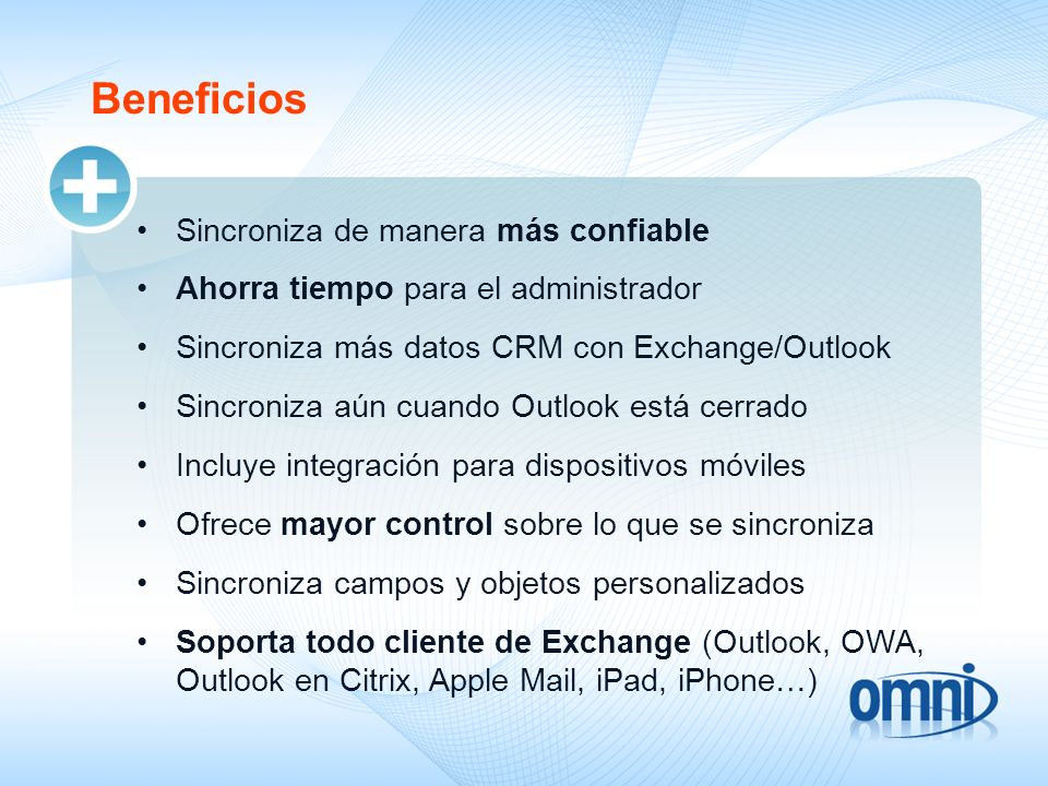 Beneficios Sincroniza de manera más confiable Ahorra tiempo para el administrador Sincroniza más datos CRM con Exchange/Outlook Sincroniza aún cuando