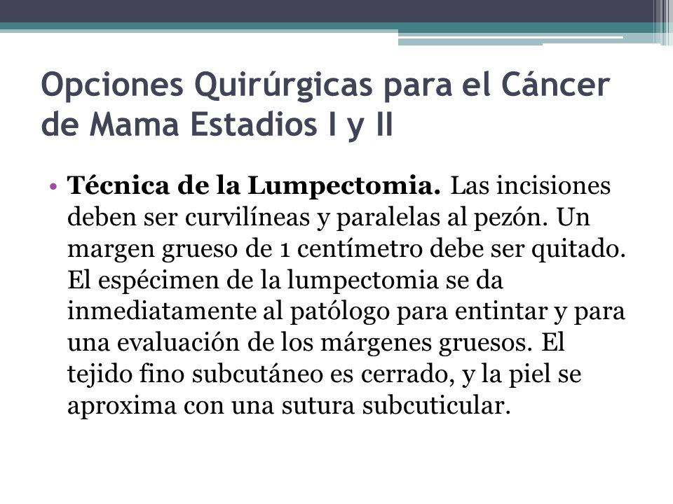 Opciones Quirúrgicas para el Cáncer de Mama Estadios I y II Técnica de la Lumpectomia. Las incisiones deben ser curvilíneas y paralelas al pezón. Un m