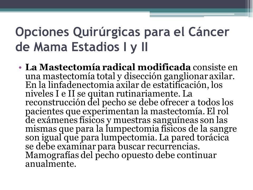 Opciones Quirúrgicas para el Cáncer de Mama Estadios I y II La Mastectomía radical modificada consiste en una mastectomía total y disección ganglionar