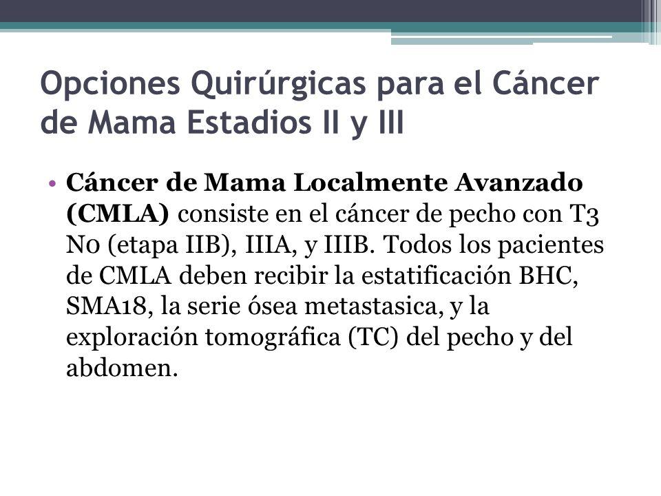Opciones Quirúrgicas para el Cáncer de Mama Estadios II y III Cáncer de Mama Localmente Avanzado (CMLA) consiste en el cáncer de pecho con T3 N0 (etap