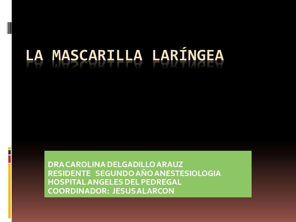 DRA CAROLINA DELGADILLO ARAUZ RESIDENTE SEGUNDO AÑO ANESTESIOLOGIA HOSPITAL ANGELES DEL PEDREGAL COORDINADOR: JESUS ALARCON