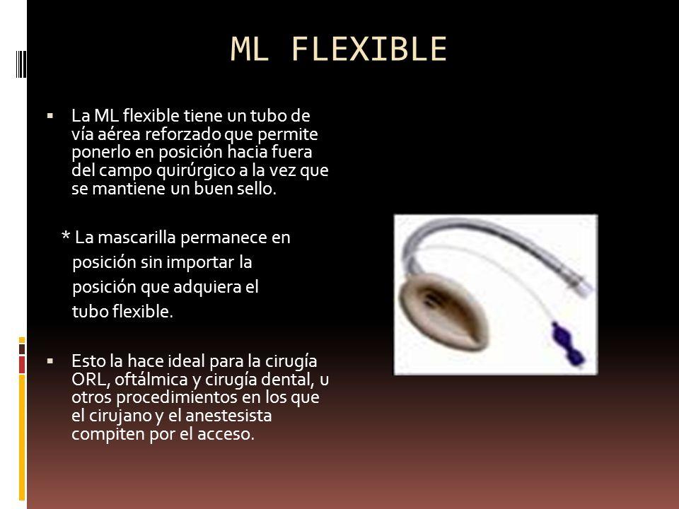 ML FLEXIBLE La ML flexible tiene un tubo de vía aérea reforzado que permite ponerlo en posición hacia fuera del campo quirúrgico a la vez que se manti