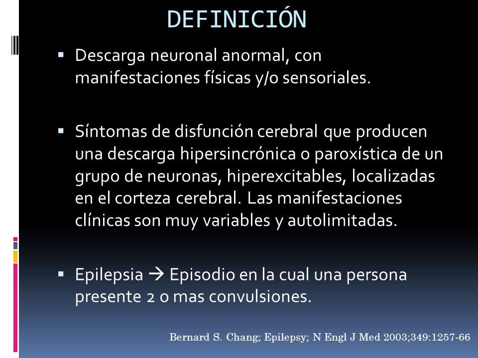 DEFINICIÓN Descarga neuronal anormal, con manifestaciones físicas y/o sensoriales. Síntomas de disfunción cerebral que producen una descarga hipersinc