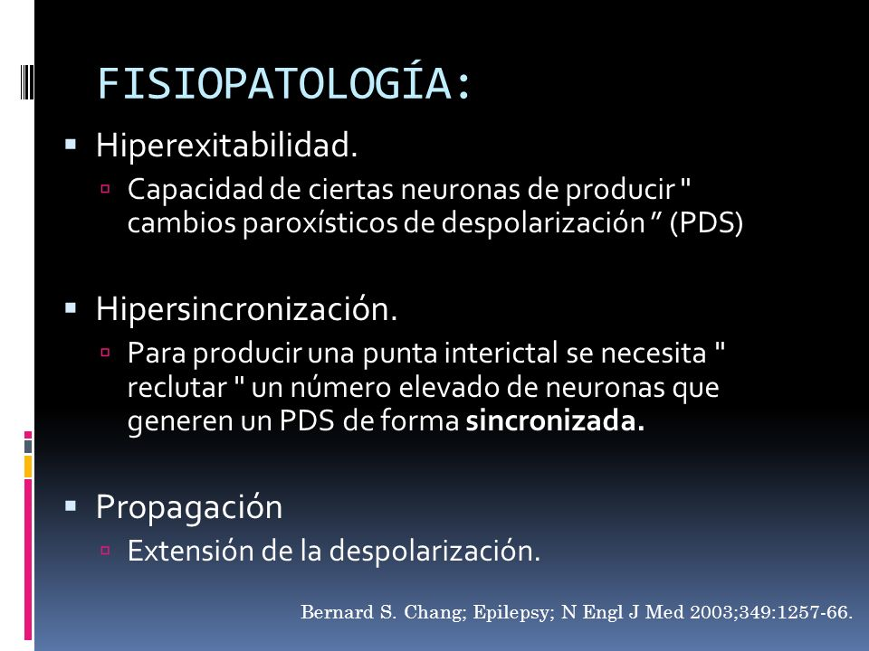FISIOPATOLOGÍA: HiperexitabilidadHipersincronizaciónPropagación Adams And Victors; Principles of Neurology 8th Ed; Pg 287 – 305.
