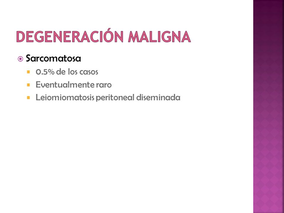 Sarcomatosa 0.5% de los casos Eventualmente raro Leiomiomatosis peritoneal diseminada