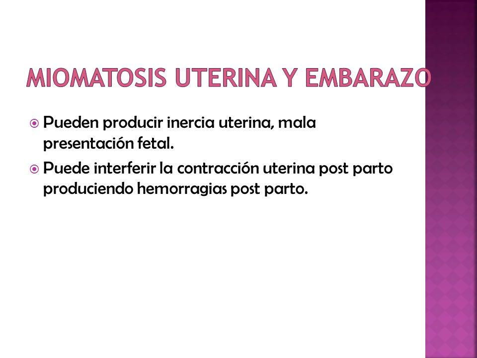 Pueden producir inercia uterina, mala presentación fetal. Puede interferir la contracción uterina post parto produciendo hemorragias post parto.