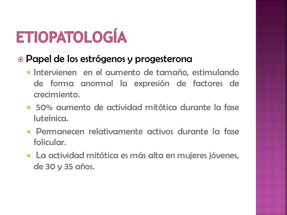 Papel de los estrógenos y progesterona Intervienen en el aumento de tamaño, estimulando de forma anormal la expresión de factores de crecimiento. 50%