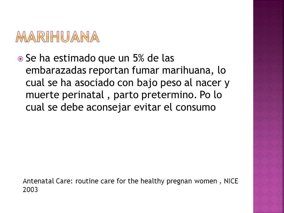 Se ha estimado que un 5% de las embarazadas reportan fumar marihuana, lo cual se ha asociado con bajo peso al nacer y muerte perinatal, parto pretermi