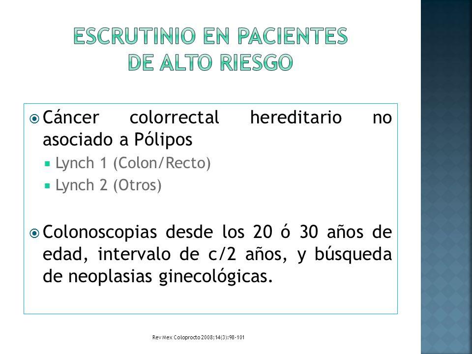 Cáncer colorrectal hereditario no asociado a Pólipos Lynch 1 (Colon/Recto) Lynch 2 (Otros) Colonoscopias desde los 20 ó 30 años de edad, intervalo de