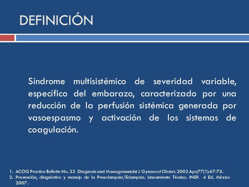 DEFINICIÓN 1.ACOG Practice Bulletin No. 33 Diagnosis and Management.Int J Gynaecol Obstet. 2002 Apr;77(1):67-75. 2.Prevención, diagnóstico y manejo de