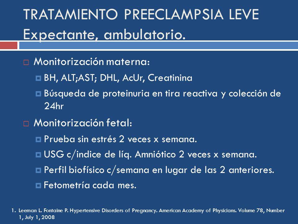 TRATAMIENTO PREECLAMPSIA LEVE Expectante, ambulatorio. Monitorización materna: BH, ALT;AST; DHL, AcUr, Creatinina Búsqueda de proteinuria en tira reac