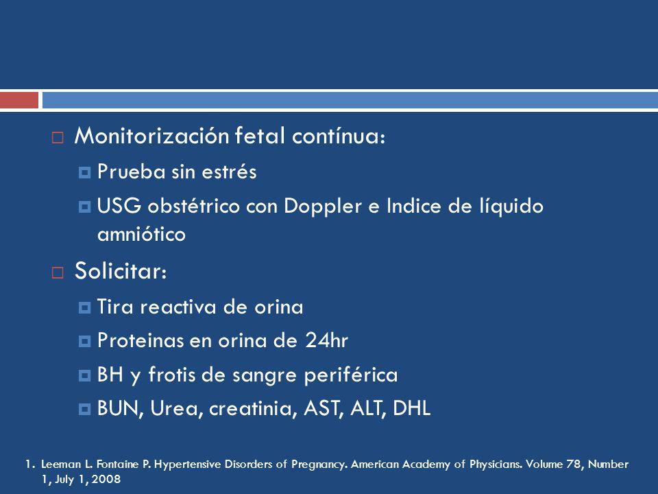 Monitorización fetal contínua: Prueba sin estrés USG obstétrico con Doppler e Indice de líquido amniótico Solicitar: Tira reactiva de orina Proteinas