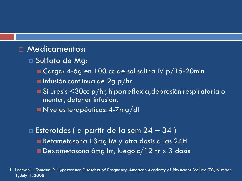 Medicamentos: Sulfato de Mg: Carga: 4-6g en 100 cc de sol salina IV p/15-20min Infusión contíinua de 2g p/hr Si uresis <30cc p/hr, hiporreflexia,depre