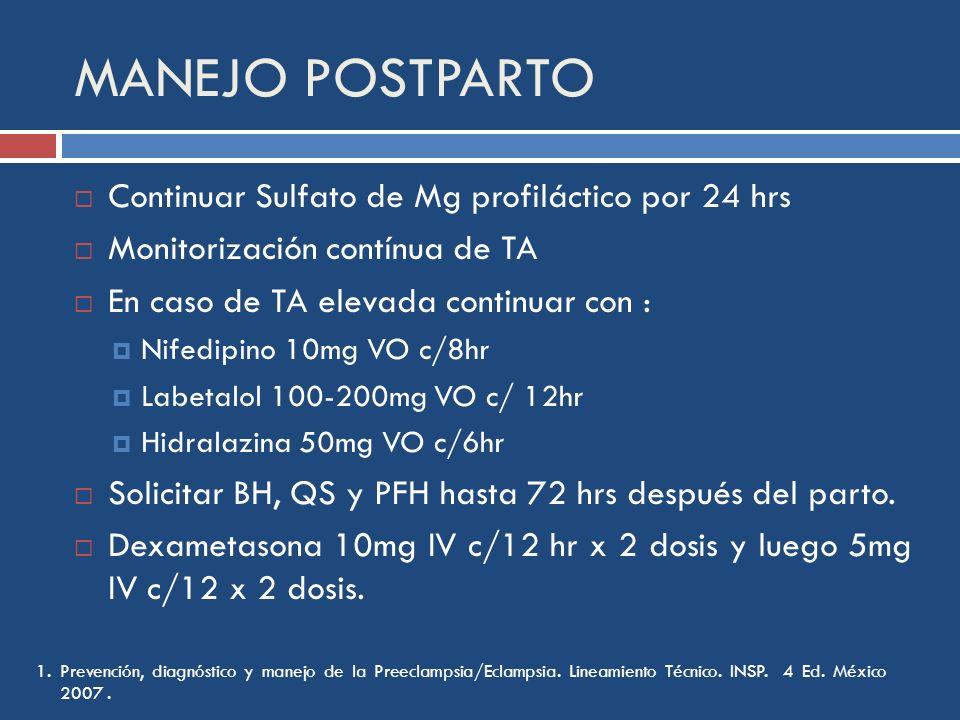 MANEJO POSTPARTO Continuar Sulfato de Mg profiláctico por 24 hrs Monitorización contínua de TA En caso de TA elevada continuar con : Nifedipino 10mg V
