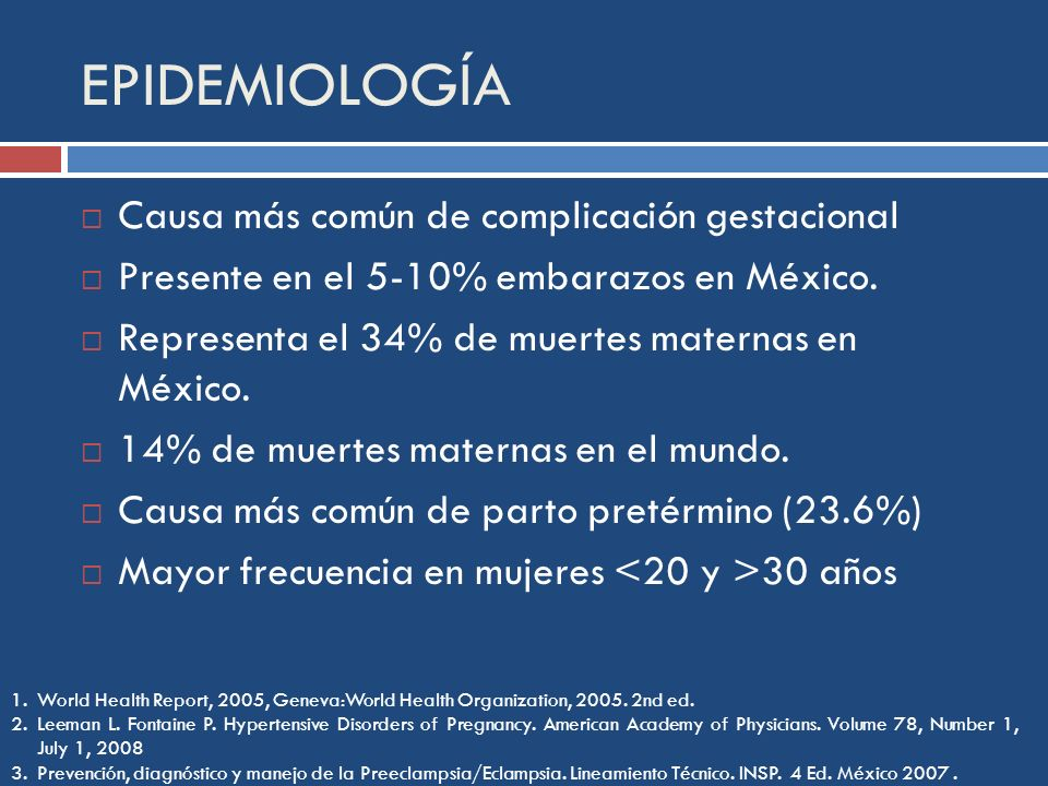 EPIDEMIOLOGÍA 1.World Health Report, 2005, Geneva:World Health Organization, 2005. 2nd ed. 2.Leeman L. Fontaine P. Hypertensive Disorders of Pregnancy