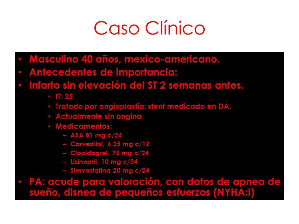 Caso Clínico Masculino 40 años, mexico-americano. Antecedentes de importancia: Infarto sin elevación del ST 2 semanas antes. IT: 25 Tratado por angiop