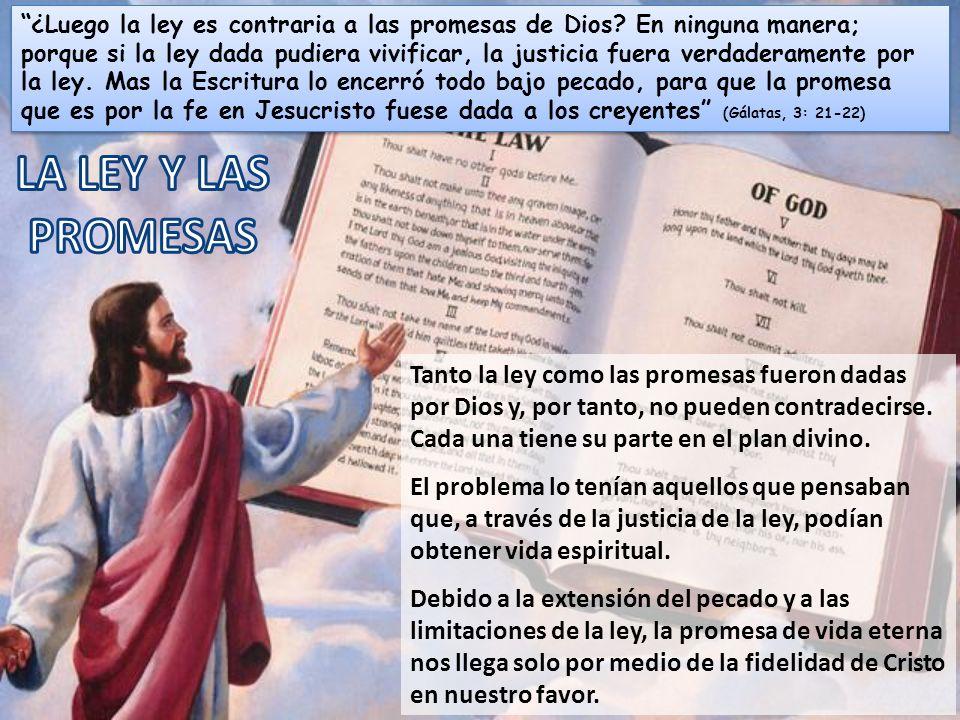 ¿Luego la ley es contraria a las promesas de Dios? En ninguna manera; porque si la ley dada pudiera vivificar, la justicia fuera verdaderamente por la