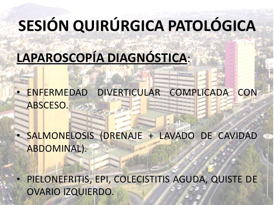 LAPAROSCOPÍA DIAGNÓSTICA : ENFERMEDAD DIVERTICULAR COMPLICADA CON ABSCESO. SALMONELOSIS (DRENAJE + LAVADO DE CAVIDAD ABDOMINAL). PIELONEFRITIS, EPI, C