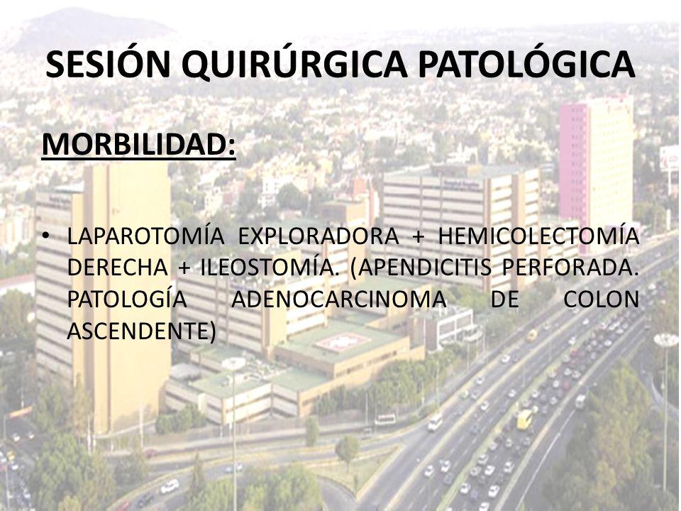 MORBILIDAD: LAPAROTOMÍA EXPLORADORA + HEMICOLECTOMÍA DERECHA + ILEOSTOMÍA. (APENDICITIS PERFORADA. PATOLOGÍA ADENOCARCINOMA DE COLON ASCENDENTE) SESIÓ