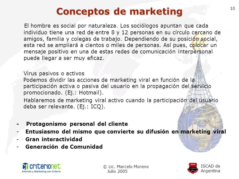 ISCAD de Argentina © Lic. Marcelo Moreno Julio 2005 10 El hombre es social por naturaleza. Los sociólogos apuntan que cada individuo tiene una red de