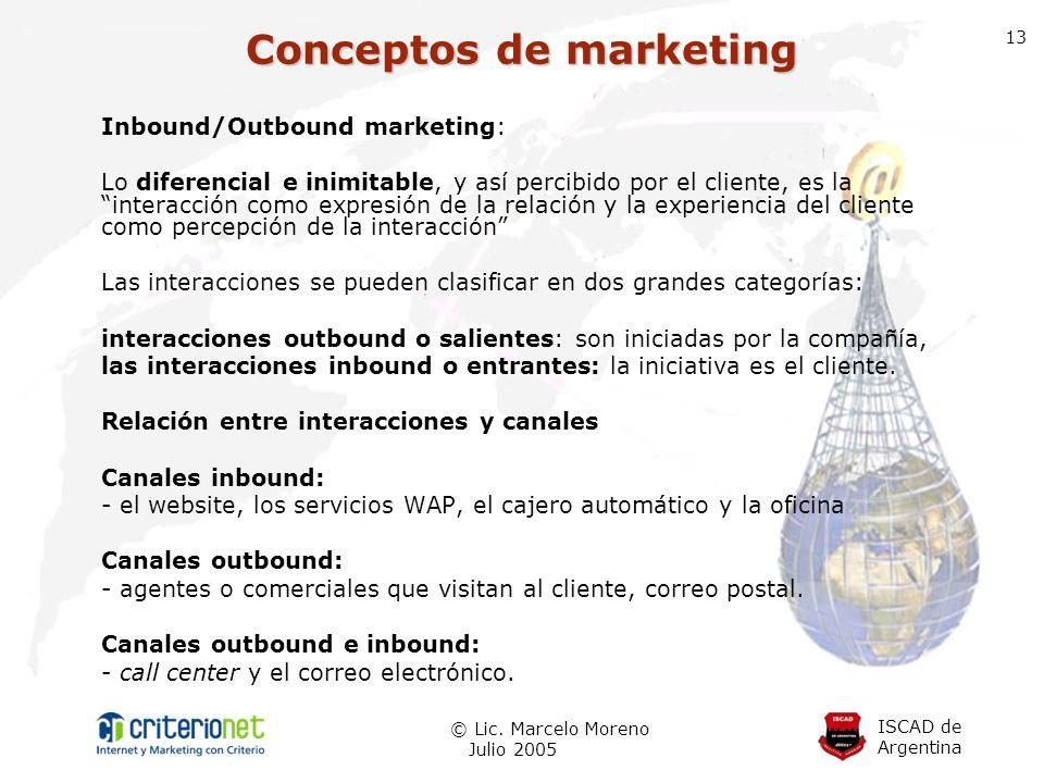 ISCAD de Argentina © Lic. Marcelo Moreno Julio 2005 13 Inbound/Outbound marketing: Lo diferencial e inimitable, y así percibido por el cliente, es la