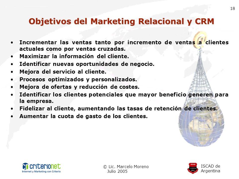 ISCAD de Argentina © Lic. Marcelo Moreno Julio 2005 18 Objetivos del Marketing Relacional y CRM Incrementar las ventas tanto por incremento de ventas