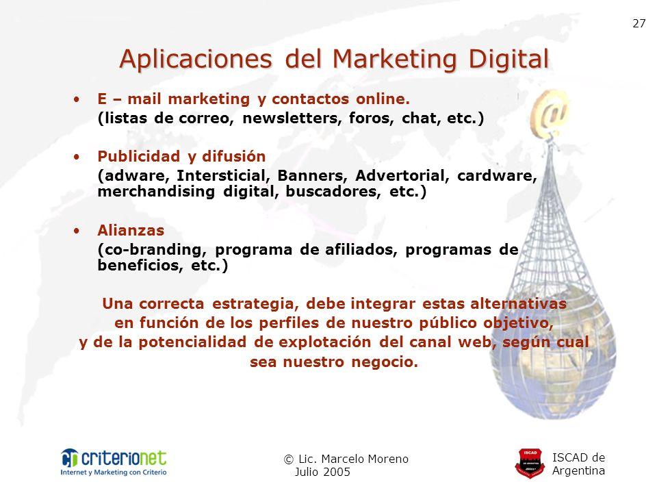 ISCAD de Argentina © Lic. Marcelo Moreno Julio 2005 27 Aplicaciones del Marketing Digital E – mail marketing y contactos online. (listas de correo, ne