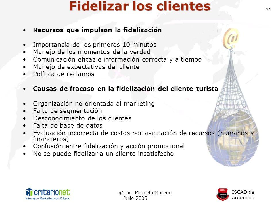 ISCAD de Argentina © Lic. Marcelo Moreno Julio 2005 36 Fidelizar los clientes Recursos que impulsan la fidelización Importancia de los primeros 10 min