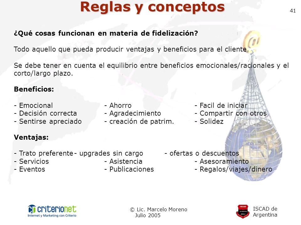 ISCAD de Argentina © Lic. Marcelo Moreno Julio 2005 41 Reglas y conceptos ¿Qué cosas funcionan en materia de fidelización? Todo aquello que pueda prod