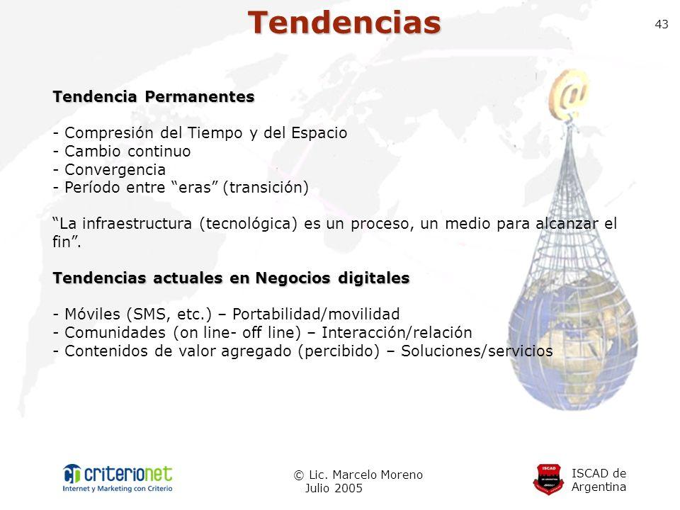 ISCAD de Argentina © Lic. Marcelo Moreno Julio 2005 43Tendencias Tendencia Permanentes - Compresión del Tiempo y del Espacio - Cambio continuo - Conve