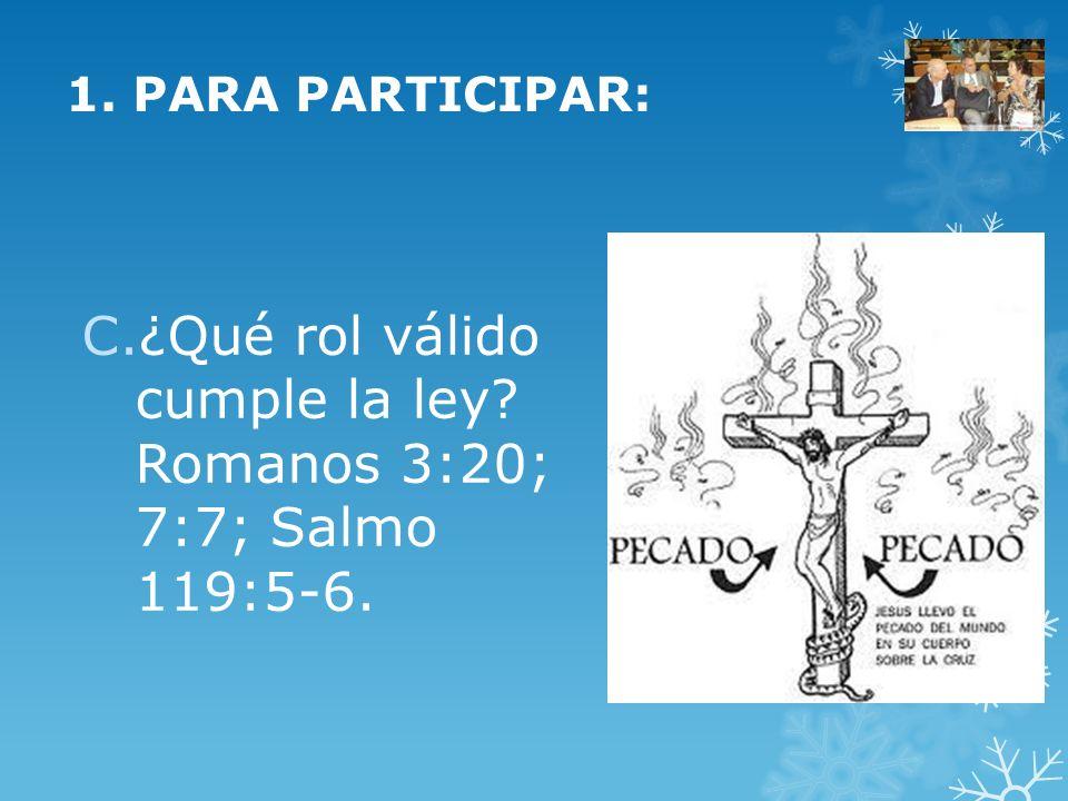 C.¿Qué rol válido cumple la ley? Romanos 3:20; 7:7; Salmo 119:5-6. 1. PARA PARTICIPAR: