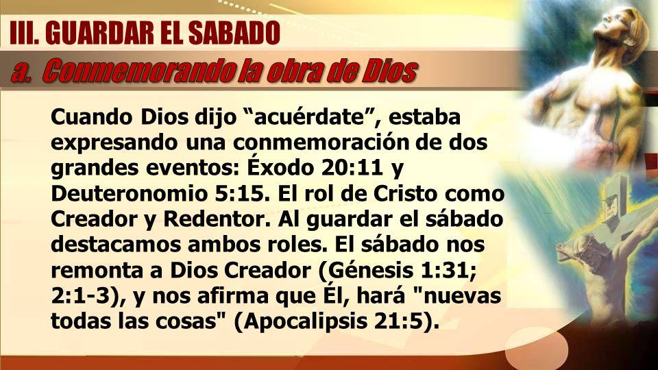 Cuando Dios dijo acuérdate, estaba expresando una conmemoración de dos grandes eventos: Éxodo 20:11 y Deuteronomio 5:15. El rol de Cristo como Creador