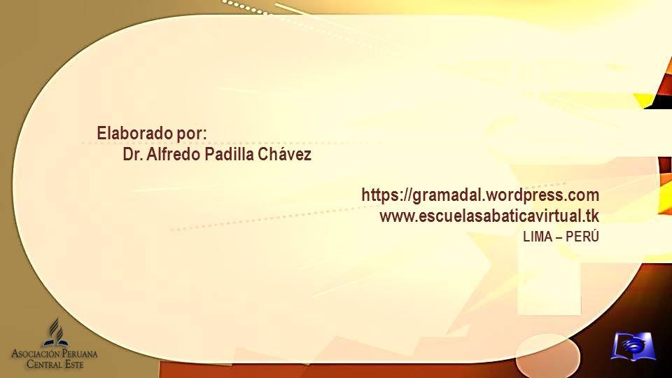 Elaborado por: Dr. Alfredo Padilla Chávez https://gramadal.wordpress.com www.escuelasabaticavirtual.tk LIMA – PERÚ
