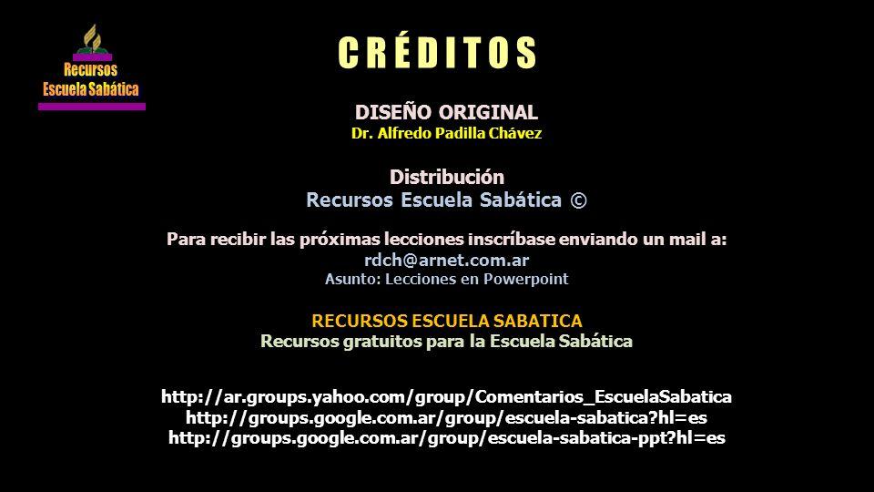C R É D I T O S DISEÑO ORIGINAL Dr. Alfredo Padilla Chávez Distribución Recursos Escuela Sabática © Para recibir las próximas lecciones inscríbase env