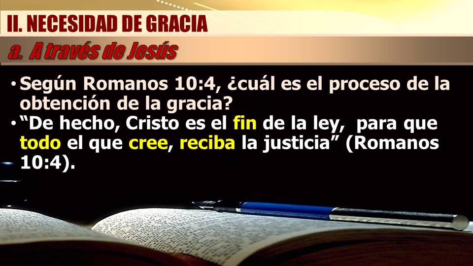 Según Romanos 10:4, ¿cuál es el proceso de la obtención de la gracia? De hecho, Cristo es el fin de la ley, para que todo el que cree, reciba la justi