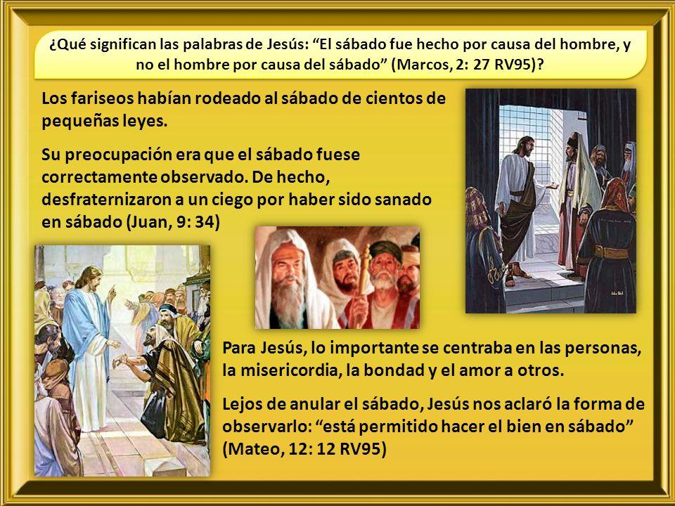 Para Jesús, lo importante se centraba en las personas, la misericordia, la bondad y el amor a otros. Lejos de anular el sábado, Jesús nos aclaró la fo