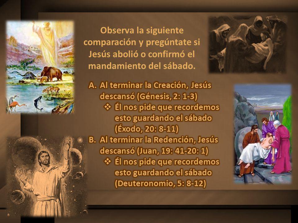 Observa la siguiente comparación y pregúntate si Jesús abolió o confirmó el mandamiento del sábado.