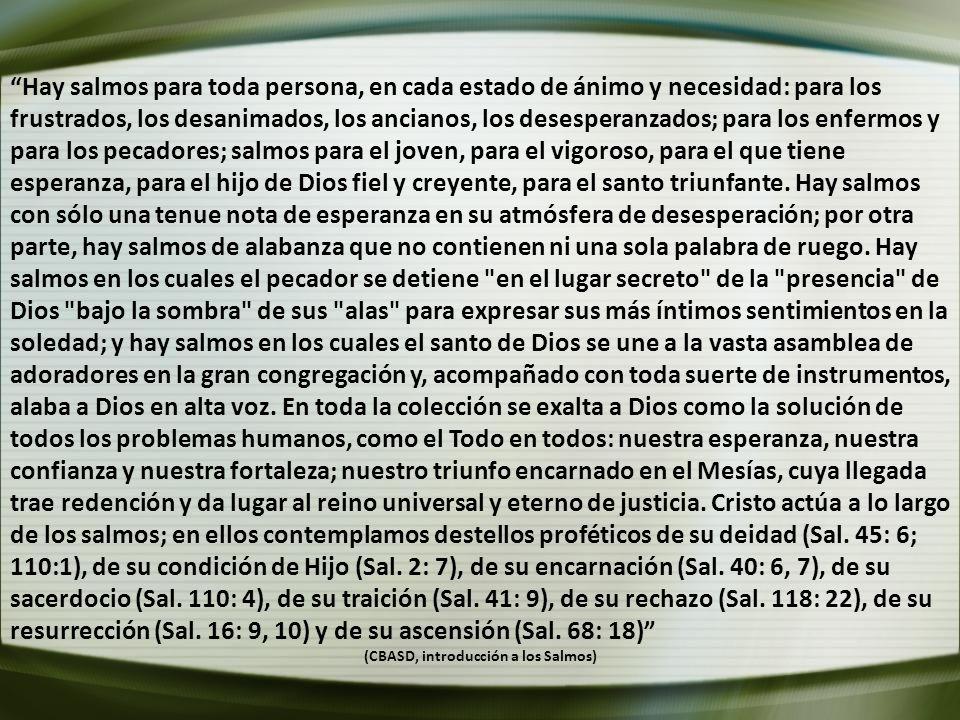 Hay salmos para toda persona, en cada estado de ánimo y necesidad: para los frustrados, los desanimados, los ancianos, los desesperanzados; para los e