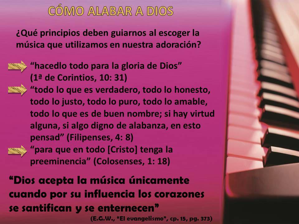 Dios acepta la música únicamente cuando por su influencia los corazones se santifican y se enternecen (E.G.W., El evangelismo, cp. 15, pg. 373) ¿Qué p